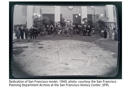Dedication of San Francisco model, 1940; photo: courtesy the San Francisco Planning Department Archive at the San Francisco History Center, San Francisco Public Library