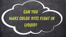 Can you make color dyes float in liquid?
