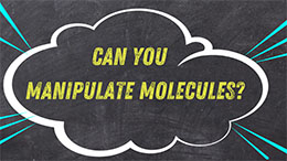 STEM Challenge: Can you manipulate molecules?