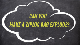 Can you make a ziploc bag explode?