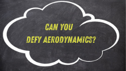 Can you defy aerodynamics?