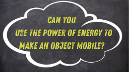 Can you use the power of energy to make an object mobile?