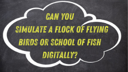 Can you simulate a flock of flying birds or school of fish digitally?