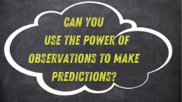 Can you use the power of observation to predict the outcome?