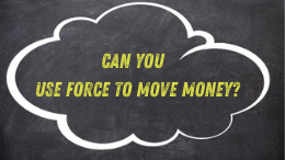 Can you use force to move money?