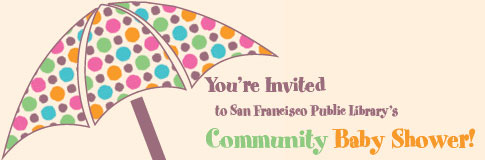 You're invited to San Francisco Public Library's Community Baby Shower!