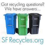 Got recycling questions? Visit SFRecycles.org