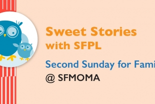 Sweet Stories with SFPL Second: Sunday for Families @SFMOMA