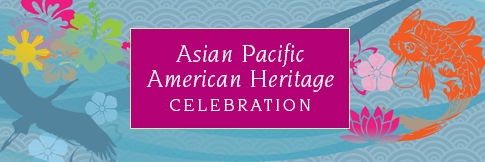 Asian Pacific American Heritage Month 2018